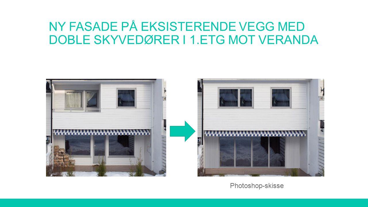 NY FASADE PÅ EKSISTERENDE VEGG MED DOBLE SKYVEDØRER I 1.ETG MOT VERANDA Photoshop-skisse