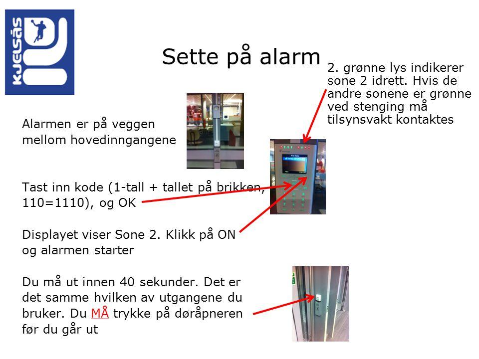 Sette på alarm Alarmen er på veggen mellom hovedinngangene Tast inn kode (1-tall + tallet på brikken, 110=1110), og OK Displayet viser Sone 2.