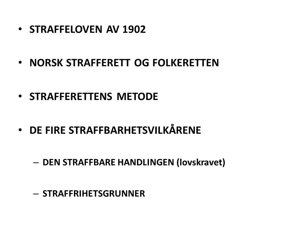 STRAFFELOVEN AV 1902 NORSK STRAFFERETT OG FOLKERETTEN STRAFFERETTENS METODE DE FIRE STRAFFBARHETSVILKÅRENE – DEN STRAFFBARE HANDLINGEN (lovskravet) –