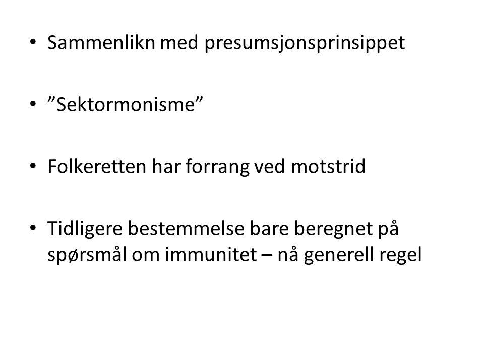 """Sammenlikn med presumsjonsprinsippet """"Sektormonisme"""" Folkeretten har forrang ved motstrid Tidligere bestemmelse bare beregnet på spørsmål om immunitet"""