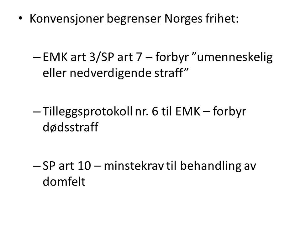 """Konvensjoner begrenser Norges frihet: – EMK art 3/SP art 7 – forbyr """"umenneskelig eller nedverdigende straff"""" – Tilleggsprotokoll nr. 6 til EMK – forb"""