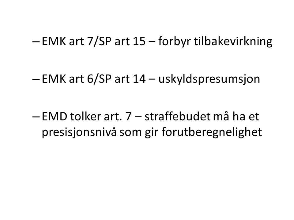 – EMK art 7/SP art 15 – forbyr tilbakevirkning – EMK art 6/SP art 14 – uskyldspresumsjon – EMD tolker art. 7 – straffebudet må ha et presisjonsnivå so