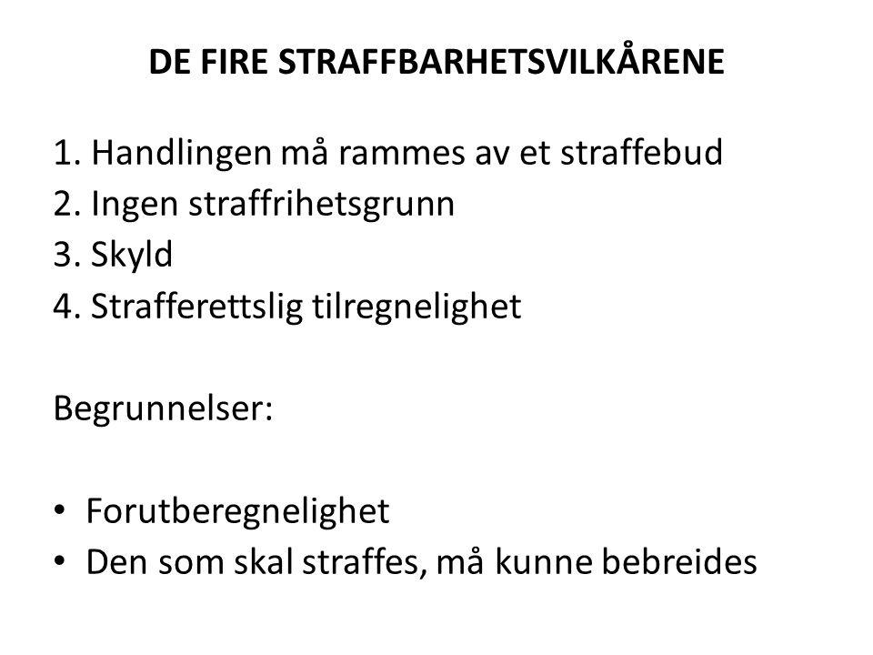 DE FIRE STRAFFBARHETSVILKÅRENE 1. Handlingen må rammes av et straffebud 2. Ingen straffrihetsgrunn 3. Skyld 4. Strafferettslig tilregnelighet Begrunne