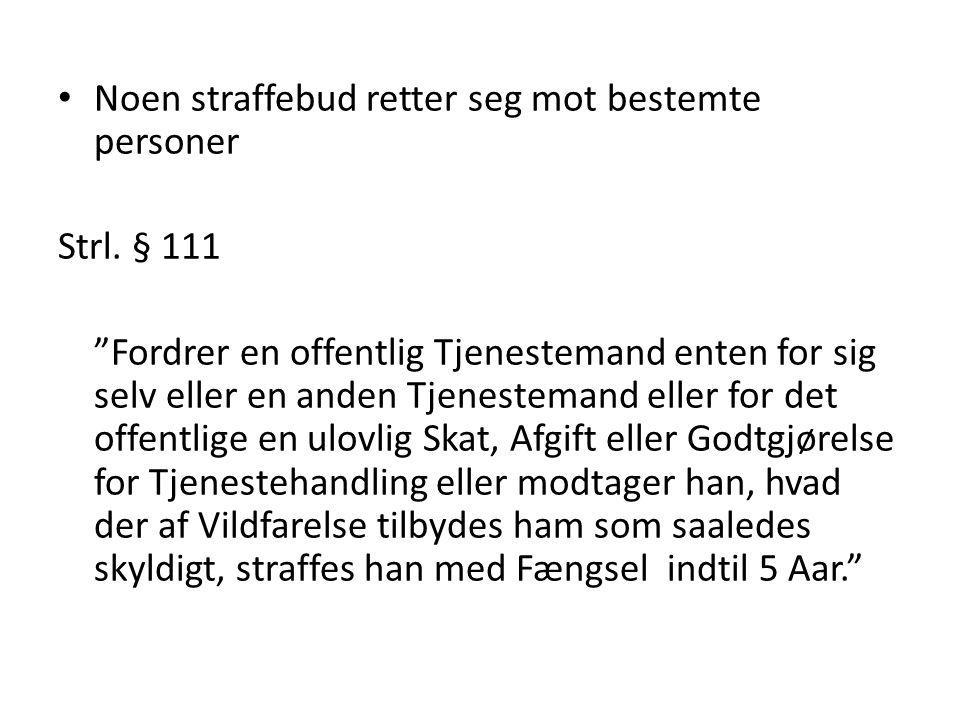 """Noen straffebud retter seg mot bestemte personer Strl. § 111 """"Fordrer en offentlig Tjenestemand enten for sig selv eller en anden Tjenestemand eller f"""
