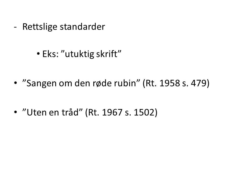 """-Rettslige standarder Eks: """"utuktig skrift"""" """"Sangen om den røde rubin"""" (Rt. 1958 s. 479) """"Uten en tråd"""" (Rt. 1967 s. 1502)"""