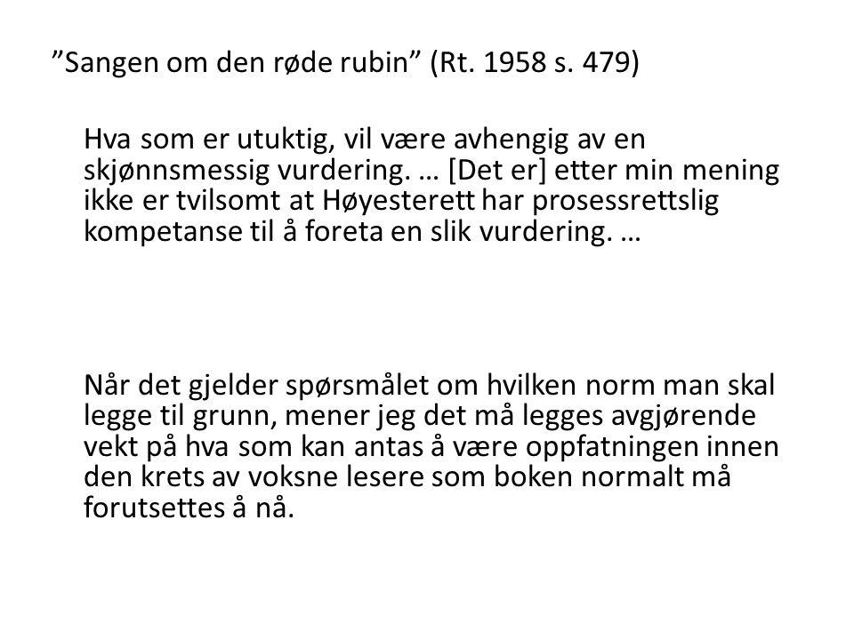 """""""Sangen om den røde rubin"""" (Rt. 1958 s. 479) Hva som er utuktig, vil være avhengig av en skjønnsmessig vurdering. … [Det er] etter min mening ikke er"""
