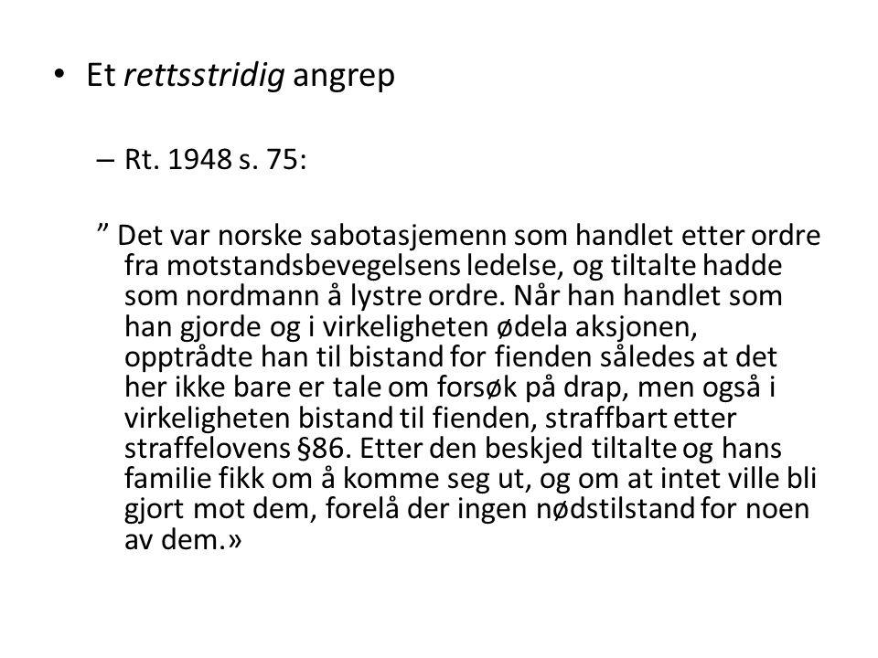 """Et rettsstridig angrep – Rt. 1948 s. 75: """" Det var norske sabotasjemenn som handlet etter ordre fra motstandsbevegelsens ledelse, og tiltalte hadde so"""