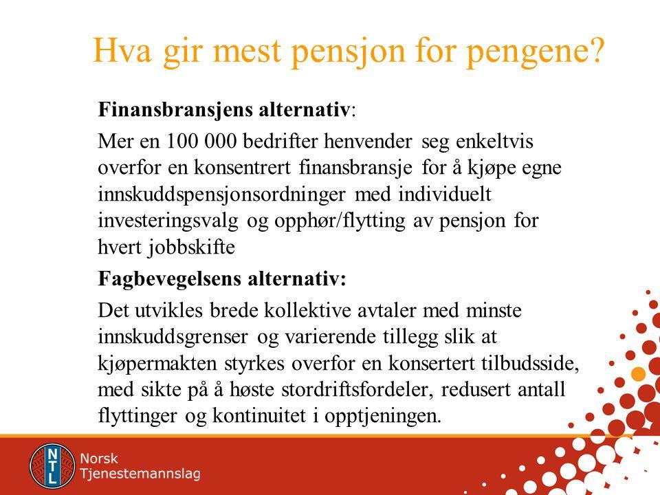 Hva gir mest pensjon for pengene? Finansbransjens alternativ: Mer en 100 000 bedrifter henvender seg enkeltvis overfor en konsentrert finansbransje fo