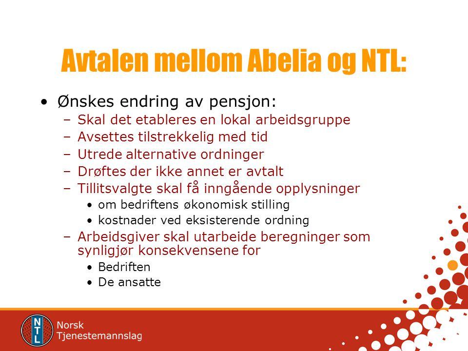Avtalen mellom Abelia og NTL: Ønskes endring av pensjon: –Skal det etableres en lokal arbeidsgruppe –Avsettes tilstrekkelig med tid –Utrede alternativ