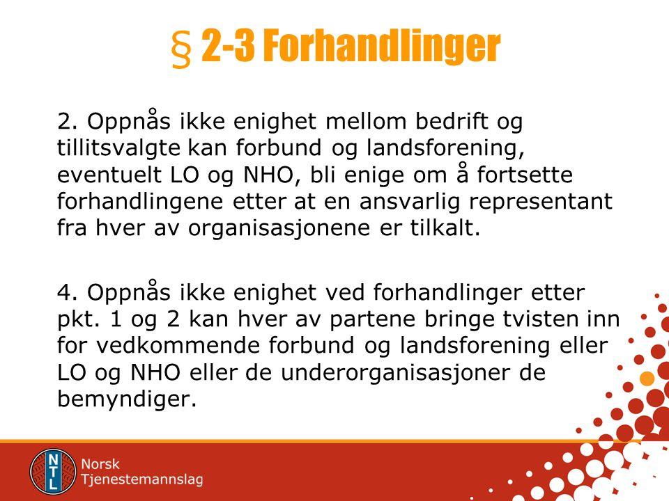 § 2-3 Forhandlinger 2. Oppnås ikke enighet mellom bedrift og tillitsvalgte kan forbund og landsforening, eventuelt LO og NHO, bli enige om å fortsette