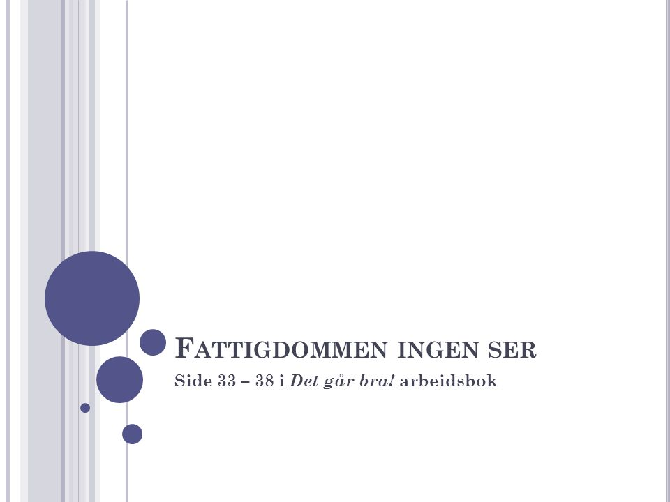 F ATTIGDOMMEN INGEN SER Side 33 – 38 i Det går bra! arbeidsbok
