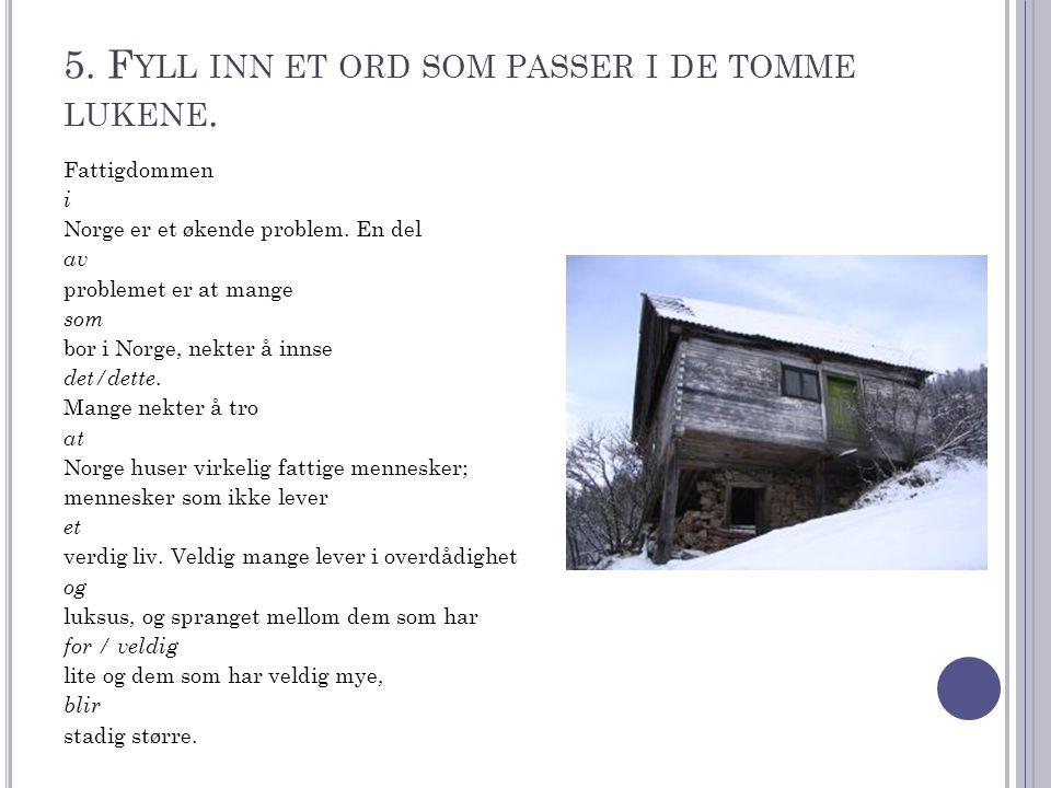 5.F YLL INN ET ORD SOM PASSER I DE TOMME LUKENE. Fattigdommen i Norge er et økende problem.
