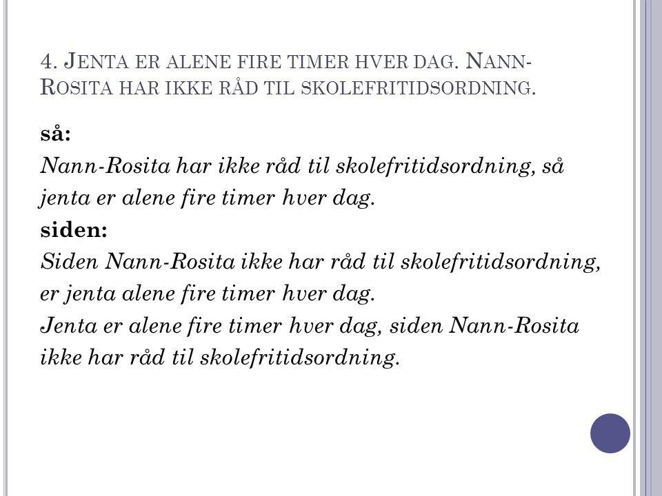 4.J ENTA ER ALENE FIRE TIMER HVER DAG. N ANN - R OSITA HAR IKKE RÅD TIL SKOLEFRITIDSORDNING.