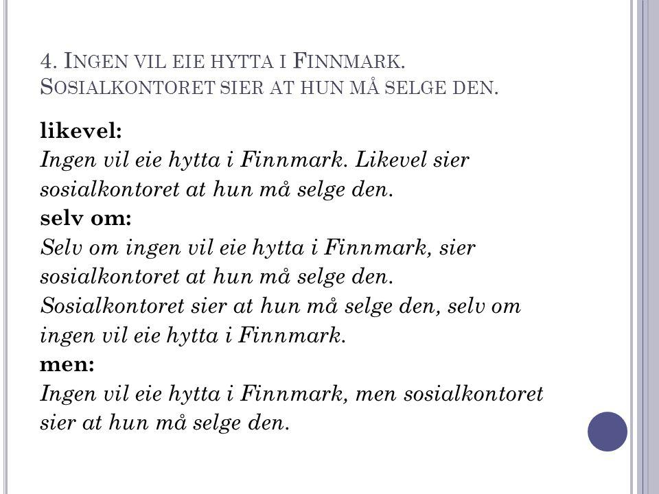 4.I NGEN VIL EIE HYTTA I F INNMARK. S OSIALKONTORET SIER AT HUN MÅ SELGE DEN.