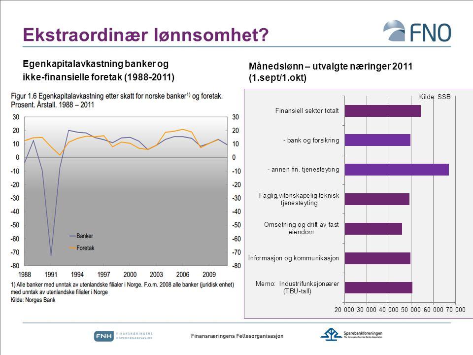 Ekstraordinær lønnsomhet? Egenkapitalavkastning banker og ikke-finansielle foretak (1988-2011) Månedslønn – utvalgte næringer 2011 (1.sept/1.okt) Kild