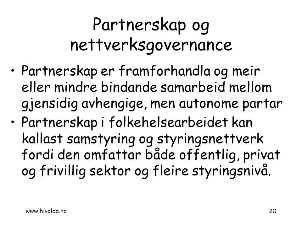 Partnerskap og nettverksgovernance Partnerskap er framforhandla og meir eller mindre bindande samarbeid mellom gjensidig avhengige, men autonome parta