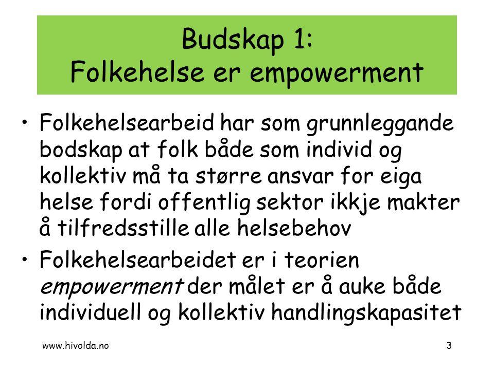 Budskap 1: Folkehelse er empowerment Folkehelsearbeid har som grunnleggande bodskap at folk både som individ og kollektiv må ta større ansvar for eiga