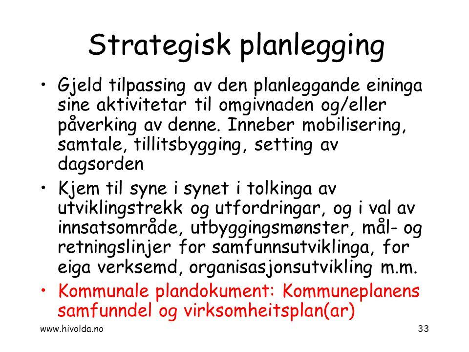Strategisk planlegging Gjeld tilpassing av den planleggande eininga sine aktivitetar til omgivnaden og/eller påverking av denne. Inneber mobilisering,