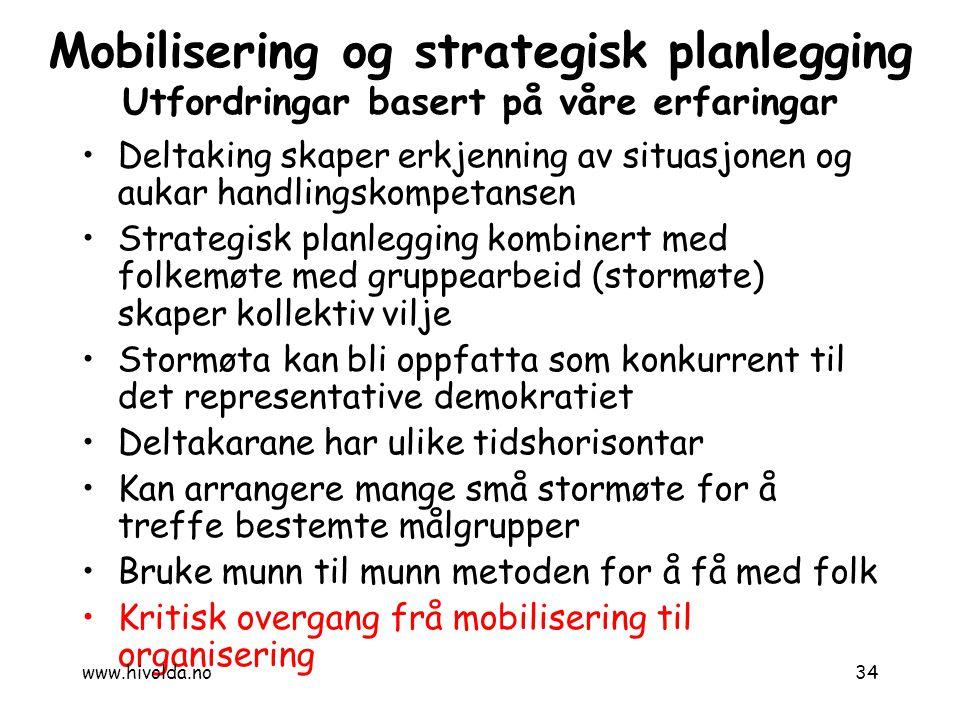 34 Mobilisering og strategisk planlegging Utfordringar basert på våre erfaringar Deltaking skaper erkjenning av situasjonen og aukar handlingskompetan
