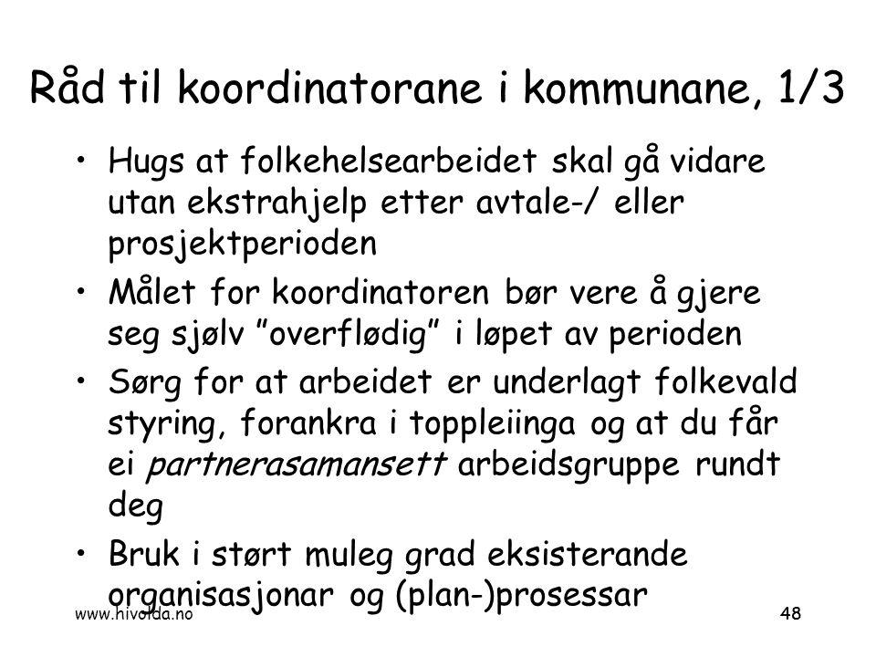 48 Råd til koordinatorane i kommunane, 1/3 Hugs at folkehelsearbeidet skal gå vidare utan ekstrahjelp etter avtale-/ eller prosjektperioden Målet for