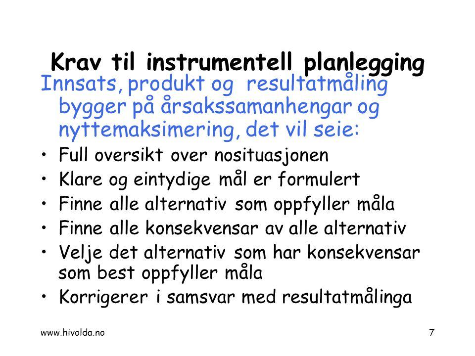 7 Krav til instrumentell planlegging Innsats, produkt og resultatmåling bygger på årsakssamanhengar og nyttemaksimering, det vil seie: Full oversikt o