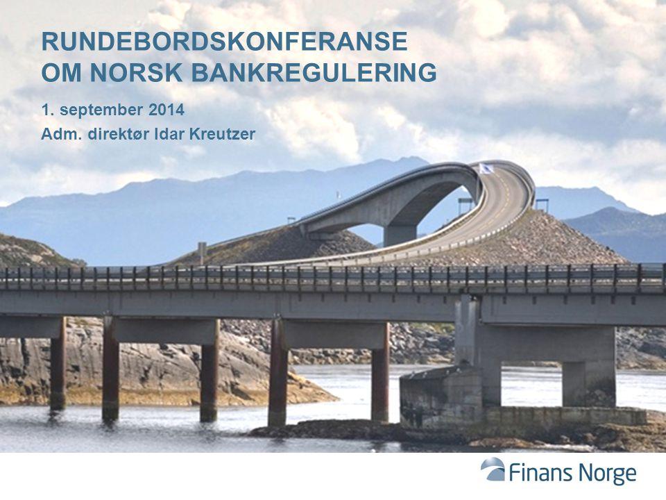 1. september 2014 Adm. direktør Idar Kreutzer RUNDEBORDSKONFERANSE OM NORSK BANKREGULERING