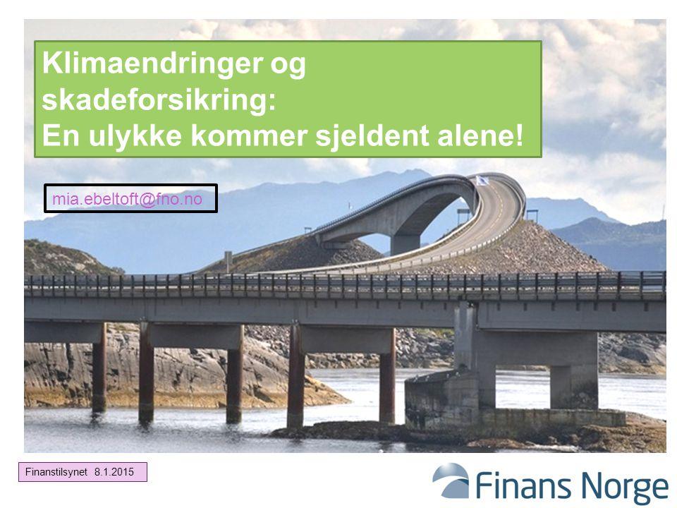 1 Klimaendringer og skadeforsikring: En ulykke kommer sjeldent alene! mia.ebeltoft@fno.no Finanstilsynet 8.1.2015