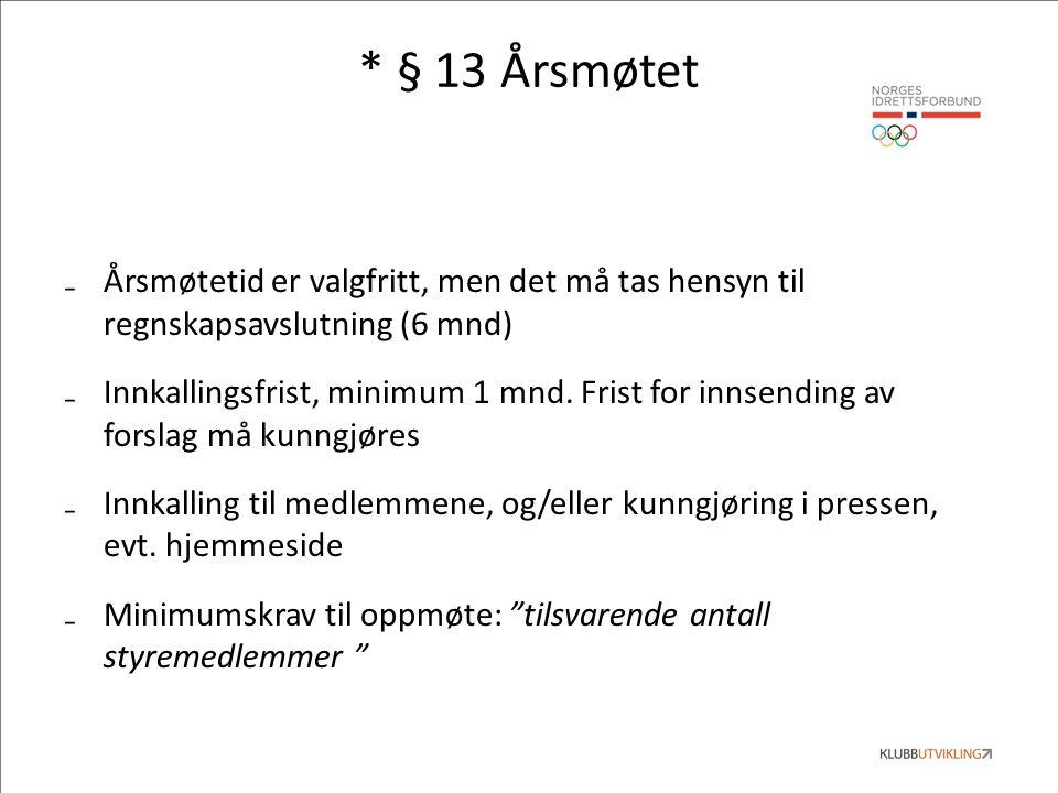 * § 13 Årsmøtet ₋Årsmøtetid er valgfritt, men det må tas hensyn til regnskapsavslutning (6 mnd) ₋Innkallingsfrist, minimum 1 mnd.