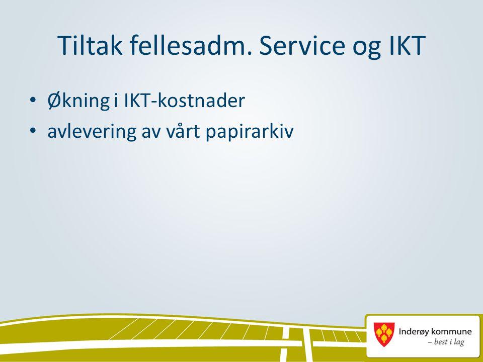 Tiltak fellesadm. Service og IKT Økning i IKT-kostnader avlevering av vårt papirarkiv