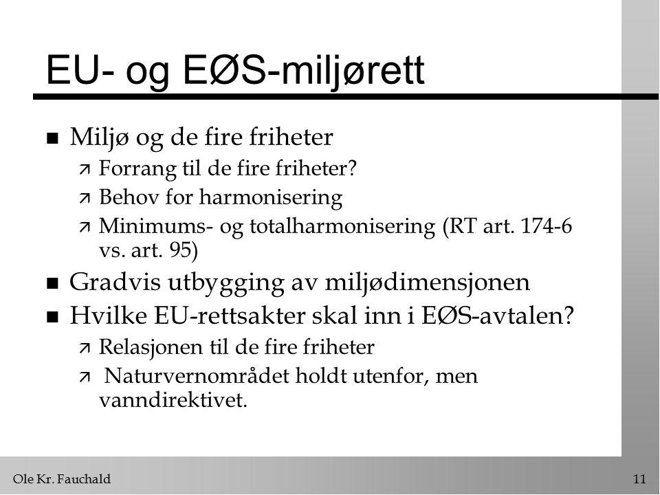 Ole Kr. Fauchald11 EU- og EØS-miljørett n Miljø og de fire friheter ä Forrang til de fire friheter? ä Behov for harmonisering ä Minimums- og totalharm