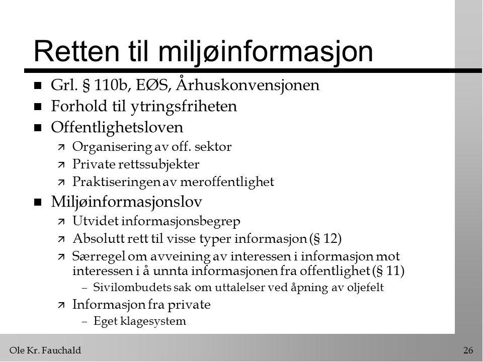 Ole Kr. Fauchald26 Retten til miljøinformasjon n Grl. § 110b, EØS, Århuskonvensjonen n Forhold til ytringsfriheten n Offentlighetsloven ä Organisering