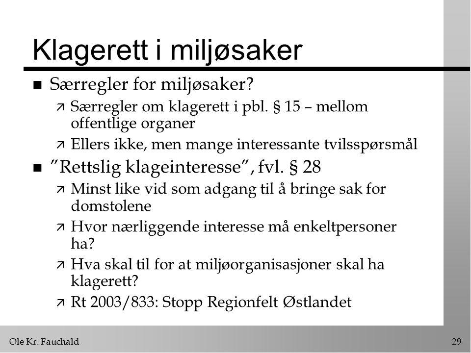 Ole Kr. Fauchald29 Klagerett i miljøsaker n Særregler for miljøsaker.