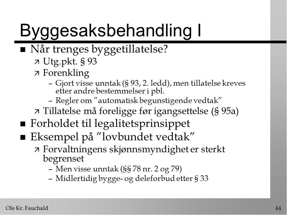 Ole Kr. Fauchald44 Byggesaksbehandling I n Når trenges byggetillatelse.