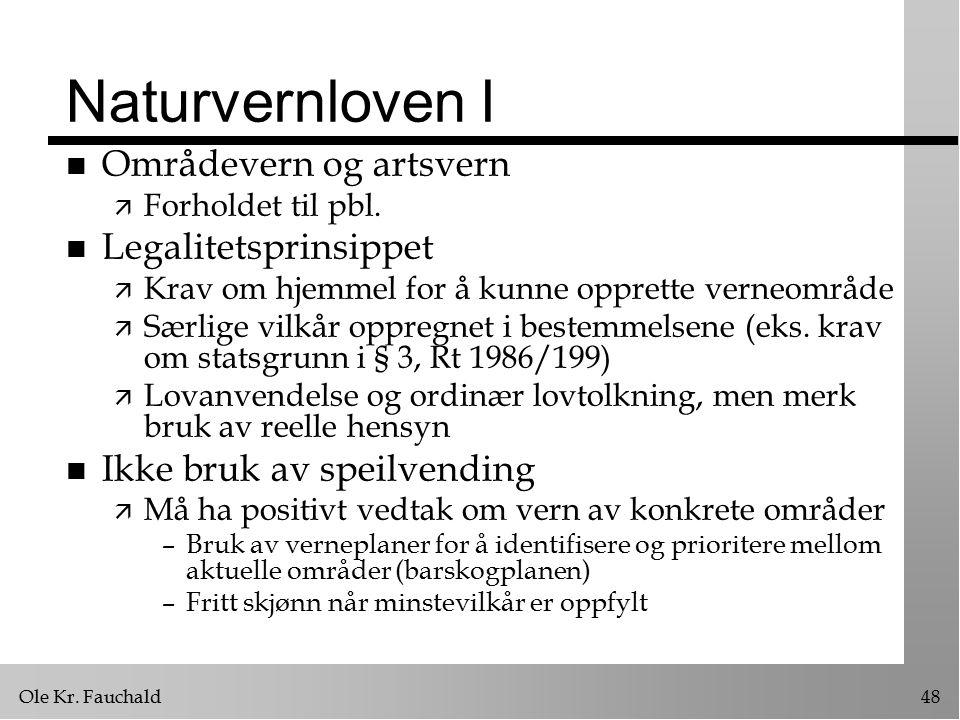 Ole Kr. Fauchald48 Naturvernloven I n Områdevern og artsvern ä Forholdet til pbl.