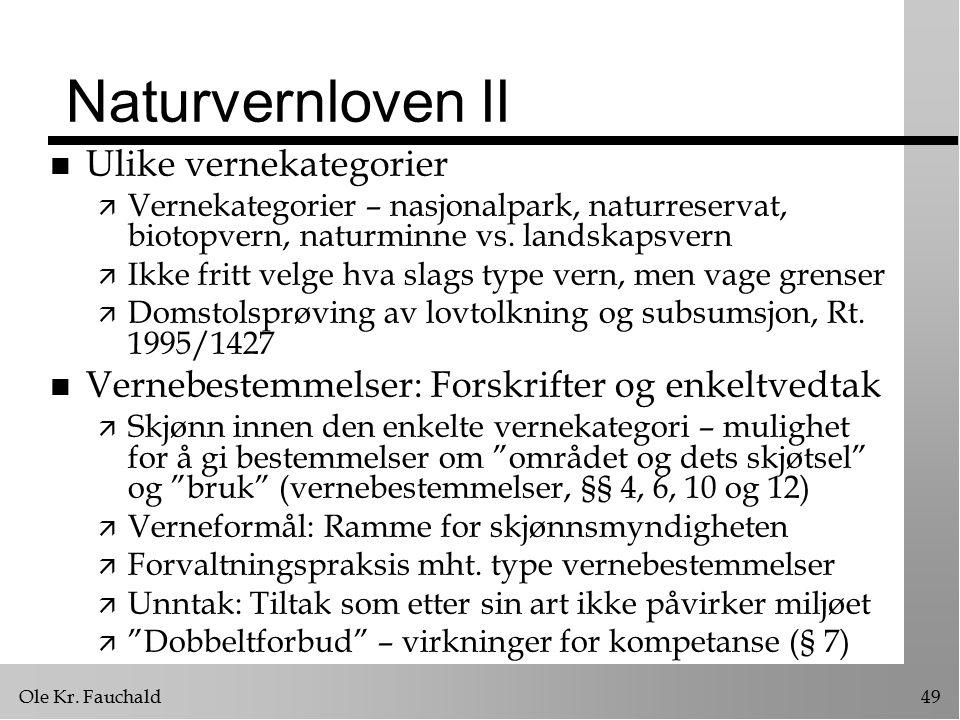 Ole Kr. Fauchald49 Naturvernloven II n Ulike vernekategorier ä Vernekategorier – nasjonalpark, naturreservat, biotopvern, naturminne vs. landskapsvern
