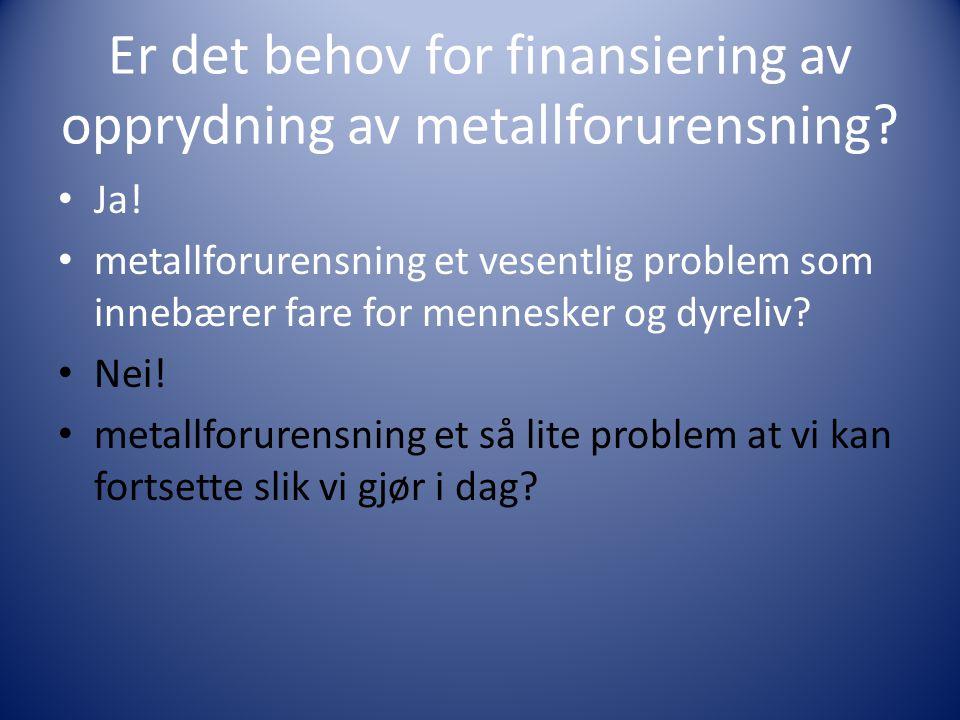 Er det behov for finansiering av opprydning av metallforurensning.