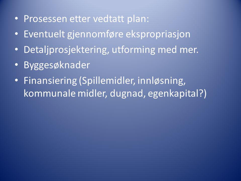 Prosessen etter vedtatt plan: Eventuelt gjennomføre ekspropriasjon Detaljprosjektering, utforming med mer.