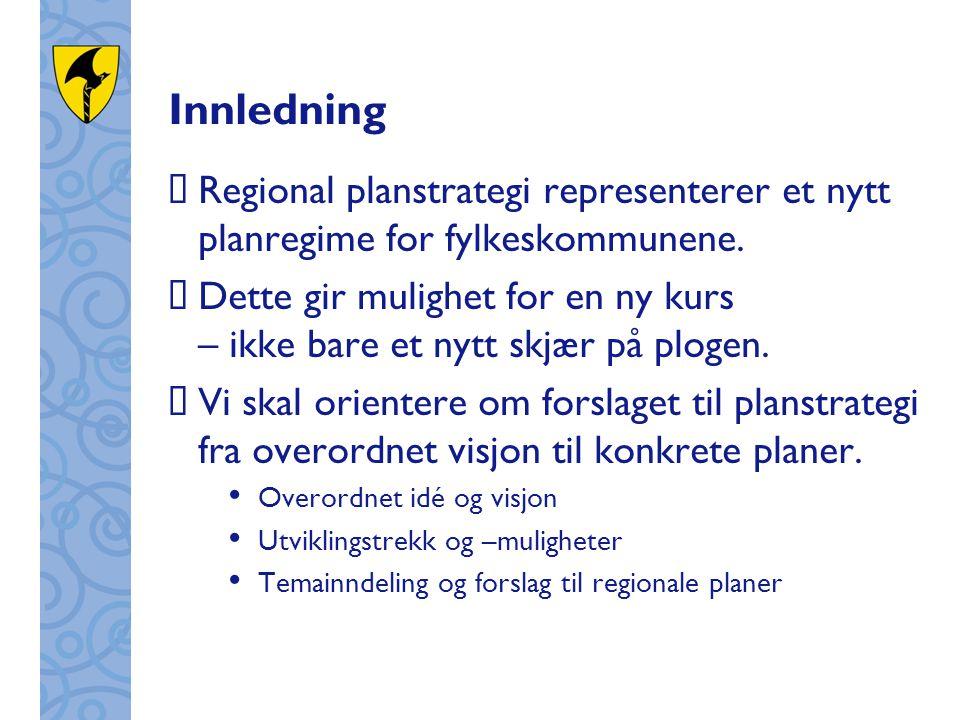 Innledning  Regional planstrategi representerer et nytt planregime for fylkeskommunene.