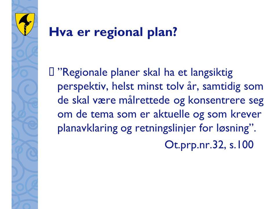 """Hva er regional plan?  """"Regionale planer skal ha et langsiktig perspektiv, helst minst tolv år, samtidig som de skal være målrettede og konsentrere s"""