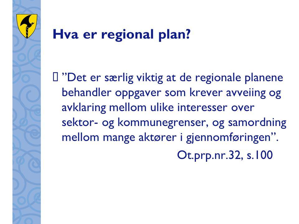 """Hva er regional plan?  """"Det er særlig viktig at de regionale planene behandler oppgaver som krever avveiing og avklaring mellom ulike interesser over"""