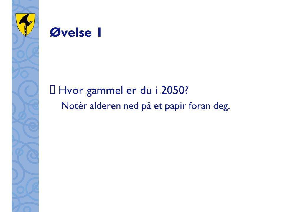 Øvelse 1  Hvor gammel er du i 2050 Notér alderen ned på et papir foran deg.