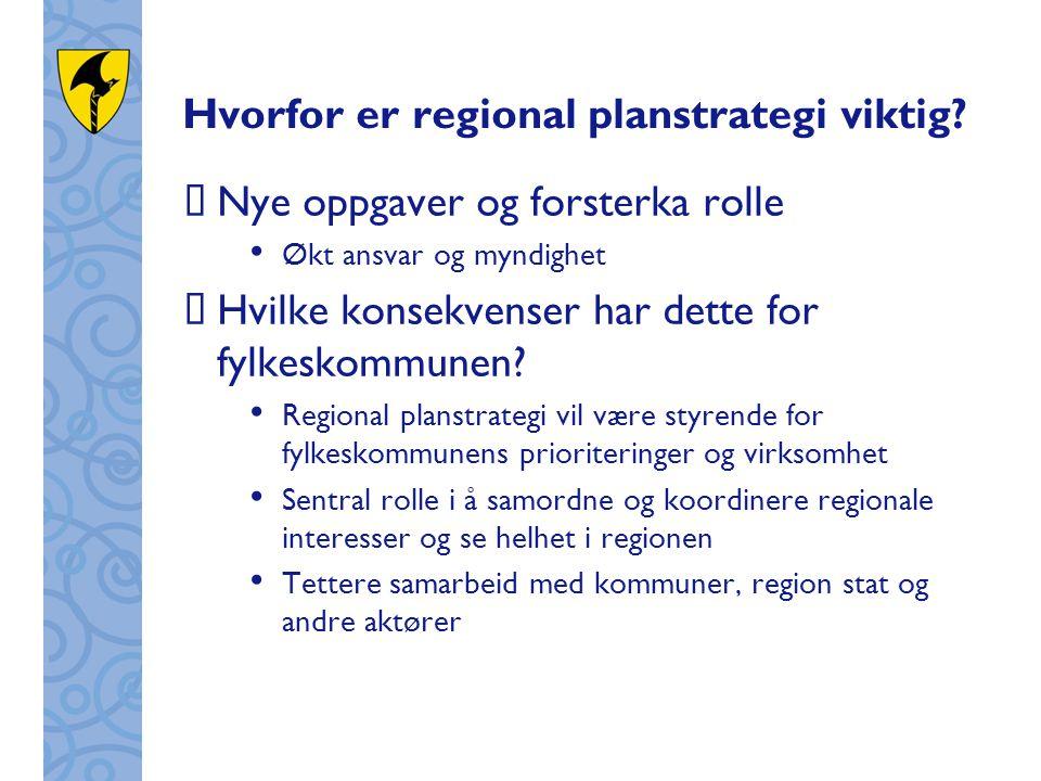 Hvorfor er regional planstrategi viktig?  Nye oppgaver og forsterka rolle Økt ansvar og myndighet  Hvilke konsekvenser har dette for fylkeskommunen?