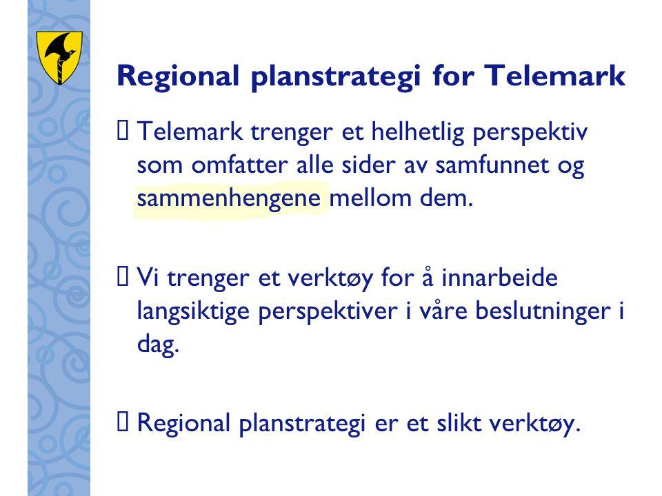Regional planstrategi for Telemark  Telemark trenger et helhetlig perspektiv som omfatter alle sider av samfunnet og sammenhengene mellom dem.  Vi t