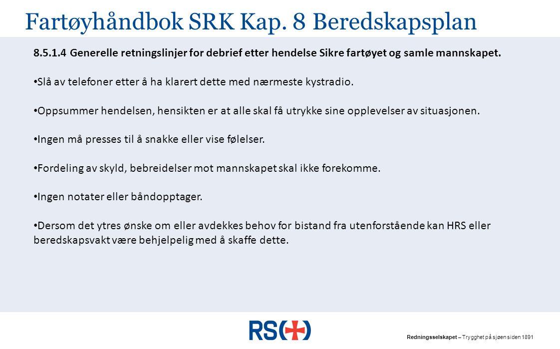 Redningsselskapet – Trygghet på sjøen siden 1891 Fartøyhåndbok SRK Kap. 8 Beredskapsplan 8.5 Debrief etter hendelse 8.5.1.1 Formål og omfang Prosedyre