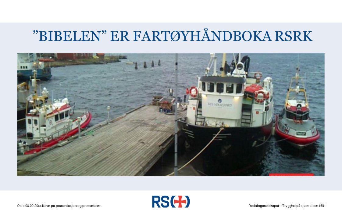 Redningsselskapet – Trygghet på sjøen siden 1891 BIBELEN ER FARTØYHÅNDBOKA RSRK Oslo 00.00.20xx Navn på presentasjon og presentatør