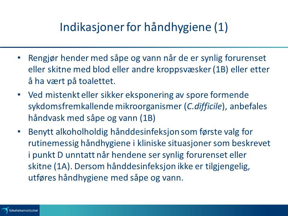 Indikasjoner for håndhygiene (1) Rengjør hender med såpe og vann når de er synlig forurenset eller skitne med blod eller andre kroppsvæsker (1B) eller