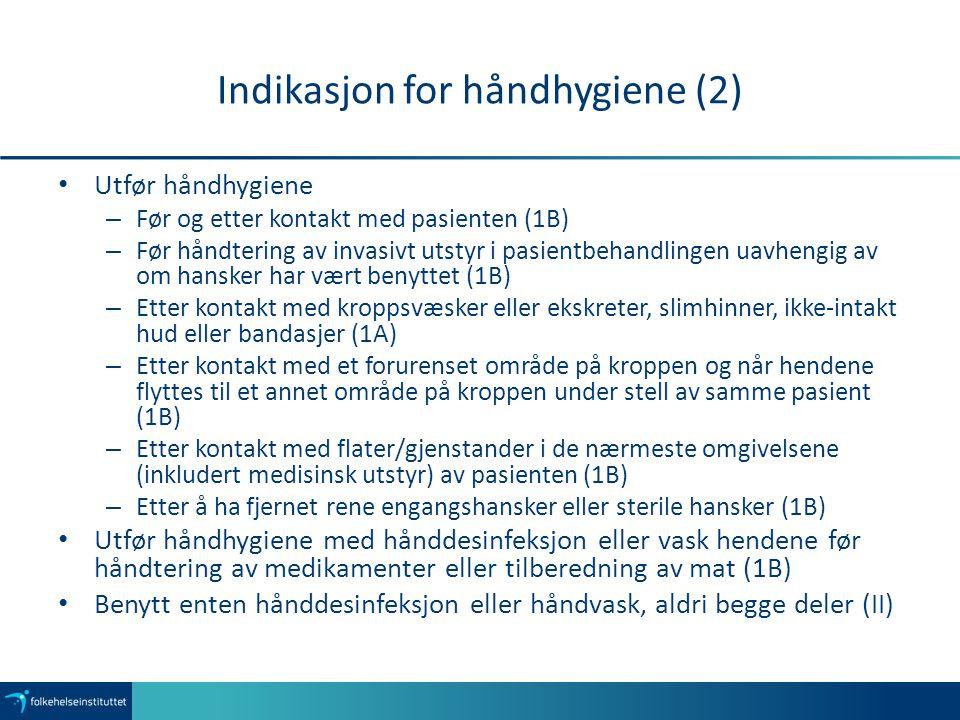 Indikasjon for håndhygiene (2) Utfør håndhygiene – Før og etter kontakt med pasienten (1B) – Før håndtering av invasivt utstyr i pasientbehandlingen u