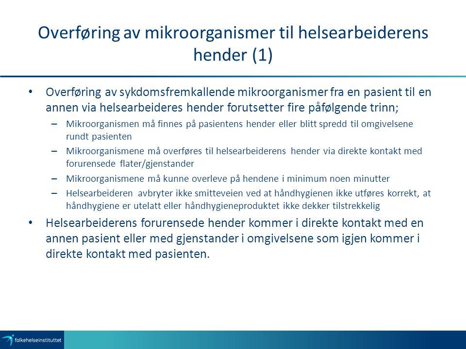 Overføring av mikroorganismer til helsearbeiderens hender (1) Overføring av sykdomsfremkallende mikroorganismer fra en pasient til en annen via helsea