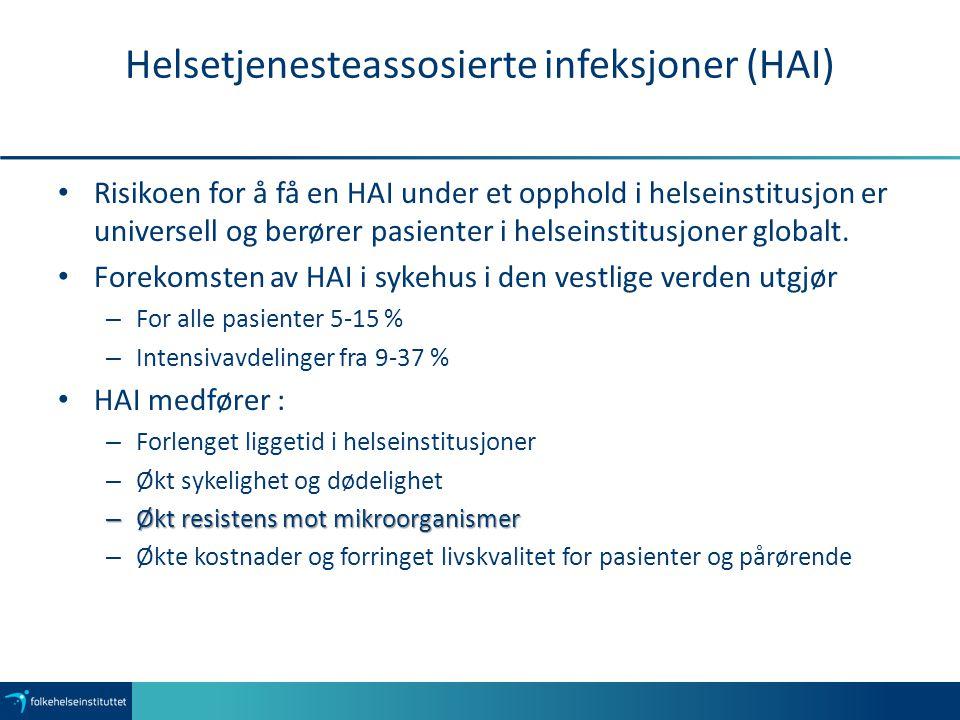 Helsetjenesteassosierte infeksjoner (HAI) Risikoen for å få en HAI under et opphold i helseinstitusjon er universell og berører pasienter i helseinsti