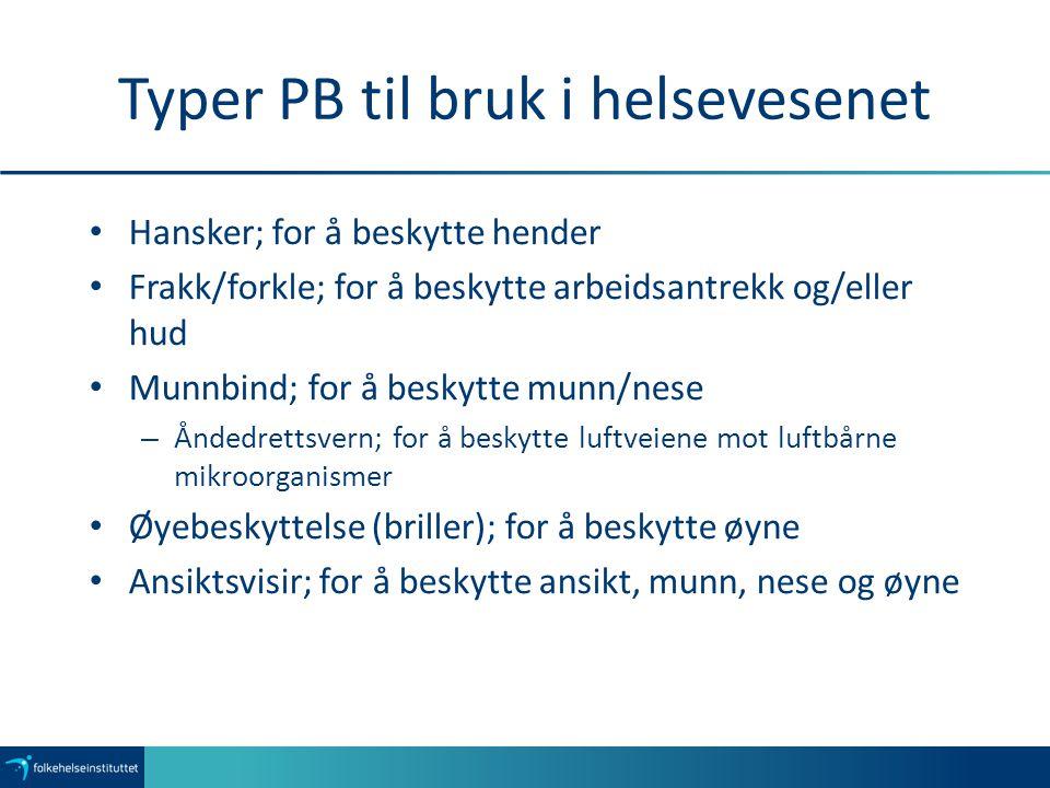 Typer PB til bruk i helsevesenet Hansker; for å beskytte hender Frakk/forkle; for å beskytte arbeidsantrekk og/eller hud Munnbind; for å beskytte munn
